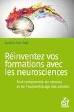 Aurélie Van Dijk - Réinventez vos formations avec les neurosciences - Tout comprendre du cerveau et de l'apprentissage des adultes.
