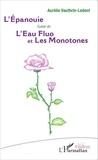 Aurélie Vauthrin-Ledent - L'Epanouie suivie de L'Eau fluo et Les Monotones.