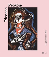 Aurélie Verdier - Picasso - Picabia - La peinture au défi.