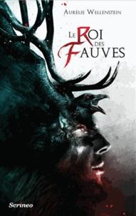 Aurélie Wellenstein - Le Roi des Fauves.