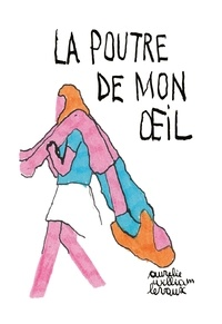 Aurélie William Levaux - La poutre de mon oeil.