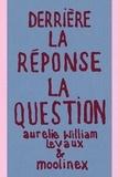Aurélie William Levaux et  Moolinex - La question/La réponse  : Derrière la réponse la question.