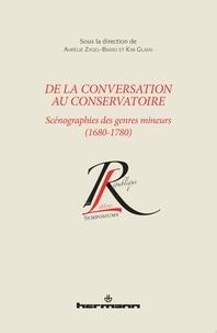 Aurélie Zygel-Basso et Kim Gladu - De la conversation au conservatoire - Scénographes des genres mineurs (1680-1780).