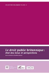 Aurélien Antoine - Le droit public britannique : état des lieux et perspectives - Actes du Colloques du 14 novembre 2014.