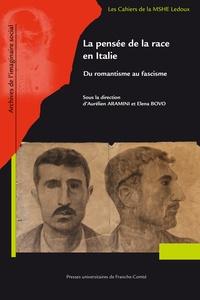 Aurélien Aramini et Elena Bovo - La pensée de la race en Italie - Du romantisme au fascisme.