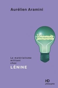 Aurélien Aramini - Le matérialisme militant de Lénine.