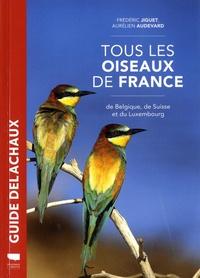 Aurélien Audevard et Frédéric Jiguet - Tous les oiseaux de France, de Belgique, de Suisse et du Luxembourg.