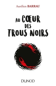Aurélien Barrau - Au coeur des trous noirs.