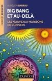 Aurélien Barrau - Big Bang et au-delà - 2 éd. - Les nouveaux horizons de l'Univers.