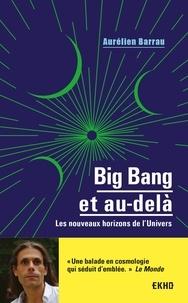 Aurélien Barrau - Big Bang et au-delà - 3e éd. - Les nouveaux horizons de l'Univers.