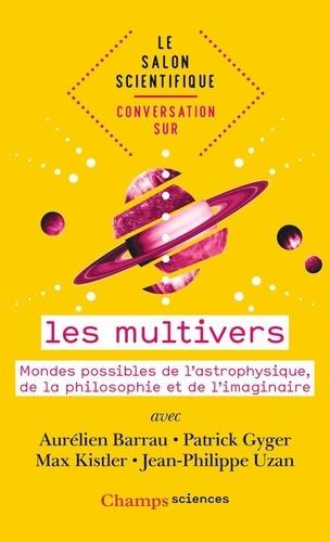 Conversation sur les multivers. Mondes possibles de l'astrophysique, de la philosophie et de l'imaginaire