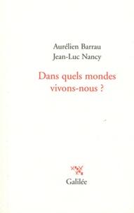 Aurélien Barrau et Jean-Luc Nancy - Dans quels mondes vivons-nous?.
