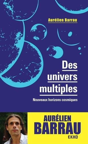 Des univers multiples. Nouveaux horizons cosmiques