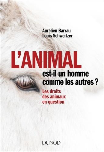 L'animal est-il un homme comme les autres ? - Aurélien Barrau, Louis Schweitzer - Format ePub - 9782100780518 - 9,99 €