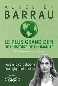 Aurélien Barrau - Le plus grand défi de l'histoire de l'humanité - Face à la catastrophe écologique et sociale.