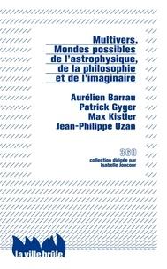 Aurélien Barrau et Patrick Gyger - Multivers - Mondes possibles de l'astrophysique, de la philosophie et de l'imaginaire.