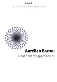 Aurélien Barrau - Trous noirs et espace-temps - Petite conférence.