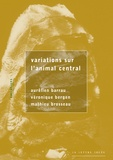 Aurélien Barrau et Véronique Bergen - Variations sur l'animal central.