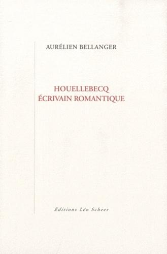 Aurélien Bellanger - Houellebecq, écrivain romantique.