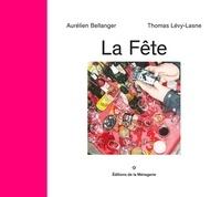 Aurélien Bellanger et Thomas Lévy-Lasne - La fête.