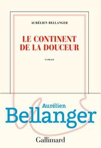 Aurélien Bellanger - Le continent de la douceur.