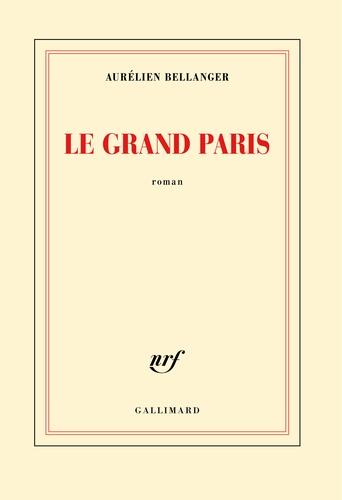 Aurélien Bellanger - Le Grand Paris.