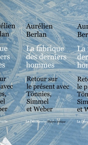 La fabrique des dernièrs hommes. Retour sur le présent avec Tönnies, Simmel et Weber