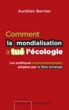 Aurélien Bernier - Comment la mondialisation a tué l'écologie - Les politiques environnementales piégées par le libre-échange.