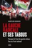 Aurélien Bernier - La gauche radicale et ses tabous - Pourquoi le Front de gauche échoue face au Front national.