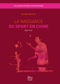 Aurélien Boucher - La Naissance du sport en Chine (1900-1949).