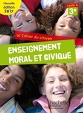 Aurélien Cador et Jeanne Cador - Enseignement moral et civique 3e Le cahier du citoyen.