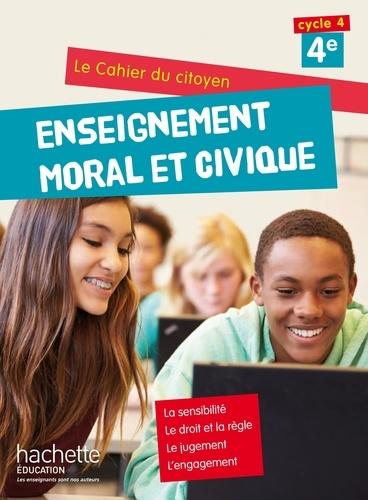Aurélien Cador et Jeanne Cador - Enseignement moral et civique 4e Le cahier du citoyen.
