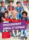 Aurélien Cador et Jeanne Cador - Enseignement moral et civique 5e Le cahier du citoyen.