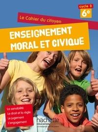 Aurélien Cador et Jeanne Cador - Enseignement moral et civique 6e Le cahier du citoyen.