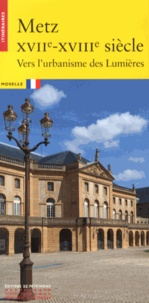 Metz XVIIe-XVIIIe siècle - Vers lurbanisme des Lumières.pdf