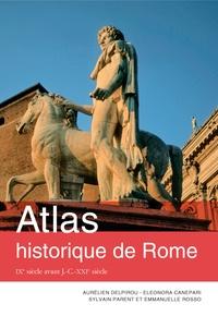 Aurélien Delpirou et Eleonora Canepari - Atlas historique de Rome - IXe siècle avant J.-C. - XXIe siècle.