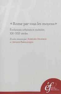 Aurélien Delpirou et Arnaud Passalacqua - Rome par tous les moyens - Evolutions urbaines et mobilité, XXe-XXIe siècles.