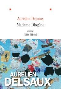 Aurélien Delsaux - Madame Diogène.