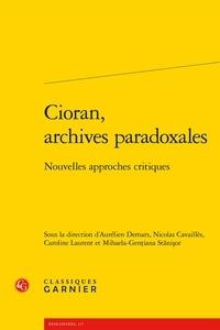 Aurélien Demars - Cioran, archives paradoxales - Nouvelles approches critiques.