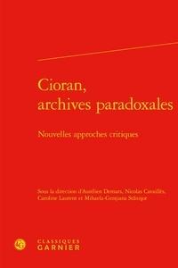 Aurélien Demars et Nicolas Cavaillès - Cioran, archives paradoxales - Nouvelles approches critiques.