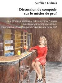 Aurélien Dubois - Discussion de comptoir sur le métier de prof.