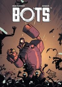Aurélien Ducoudray et Steve Baker - Bots Tome 3 : .