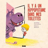 Aurélien Ducoudray et Thierry Bedouet - Il y a un hippopotame dans mes toilettes.