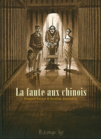 Aurélien Ducoudray et François Ravard - La faute aux chinois.