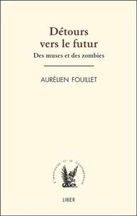 Aurélien Fouillet - Détours vers le futur - Des muses et des zombies.