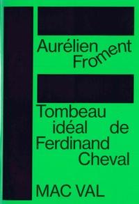 Aurélien Froment - Tombeau idéal de Ferdinand Cheval.