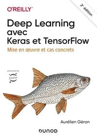 Aurélien Géron - Deep Learning avec Keras et TensorFlow - Mise en oeuvre et cas concrets.