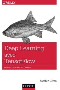 Aurélien Géron - Deep learning avec TensorFlow - Mise en ouvre et cas concrets.