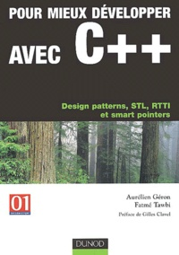 Aurélien Géron et Fatmé Tawbi - Pour mieux développer avec C++ - Design patterns, STL, RTTI et smart pointers.