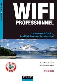 Aurélien Géron - WiFi Professionnel- 3e édition - - La norme 802.11, le déploiement, la sécurité.